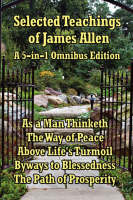 Selected Teachings of James Allen: As a Man Thinketh, the Way of Peace, Above Life's Turmoil, Byways to Blessedness, and the Path of Prosperity. (Hardback)