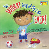 Worst Day of My Life Ever!: My Story of Listening and Following Instructions . or Not! (Paperback)