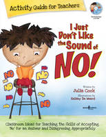 I Just Don't Like the Sound of No! Activity Guide for Teachers: Classroom Ideas for Teaching the Skills of Accepting 'No' for an Answer and Disagreeing Appropriately (Paperback)