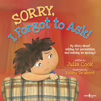 Sorry, I Forgot to Ask!: My Story About Asking for Permission and Making an Apology! (Paperback)