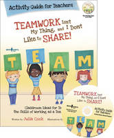 Teamwork isn't My Thing, and I Don't Like to Share! Activity Guide for Teachers (Paperback)