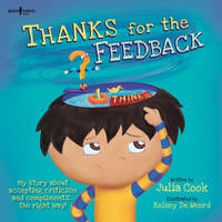 Thanks for the Feedback, I Think?: My Story About Accepting Criticism and Compliments the Right Way (Paperback)