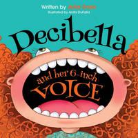 Decibella and Her 6 Inch Voice (Paperback)