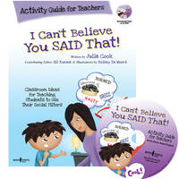 I Can't Believe You Said That! Activity Guide for Teachers: Classroom Ideas for Teaching Students to Use Their Social Filters (Paperback)