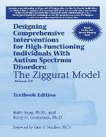 Designing Comprehensive Interventions for High-Functioning Individuals with Autism Spectrum Disorders: The Ziggurat Model: Release 2.0 (Paperback)