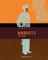 War Bots: How U.S. Military Robots Are Transforming War in Iraq, Afghanistan, and the Future (Paperback)