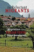 The Reluctant Migrants: Migration from the Veneto to Central Massachusetts 1880-1920 (Paperback)