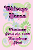 Chicago Seven: Testimony from the 1968 Conspiracy Trial (Paperback)