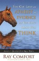 You Can Lead an Atheist to Evidence, But You Can't Make Him Think: Answers to Questions from Angry Skeptics (Hardback)