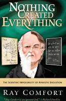 Nothing Created Everything: The Scientific Impossibility of Atheistic Evolution (Hardback)