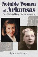Notable Women of Arkansas: From Hattie to Hillary, 100 Names to Know (Hardback)