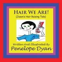 Hair We Are! (Jason's Hair Raising Tale) (Paperback)