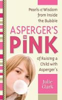 Asperger's in Pink: Pearls of Wisdom from Inside the Bubble of Raising a Child with Asperger's (Paperback)