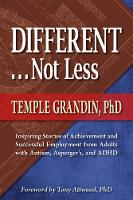 Different...Not Less: Inspiring Stories of Achievement and Successful Employment from Adults with Autism, Asperger's and ADHD (Paperback)