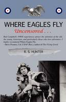 Where Eagles Fly, Uncensored ... (Paperback)