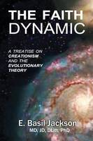 The Faith Dynamic: A Treatise on Creationism and Evolutionary Theory (Paperback)