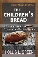 The Children's Bread: Accessing Faith-Based Economics and Personal Wealth by Unlocking Whole Life Stewardship (Paperback)