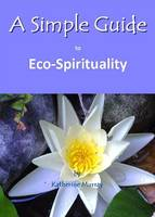 A Simple Guide to Eco-Spirituality (Paperback)