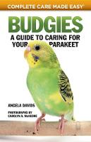 Budgies: A Guide to Caring for Your Parakeet - Complete Care Made Easy (Paperback)