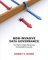 Non-Invasive Data Governance: The Path of Least Resistance & Greatest Success (Paperback)
