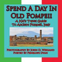 Spend a Day in Old Pompeii, a Kid's Travel Guide to Ancient Pompeii, Italy (Paperback)