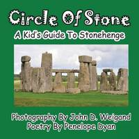 Circle of Stone---A Kid's Guide to Stonehenge (Paperback)