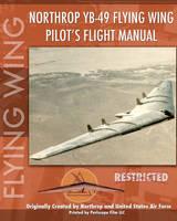 Northrop YB-49 Flying Wing Pilot's Flight Manual (Paperback)