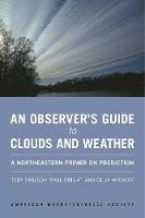 An Observer`s Guide to Clouds and Weather - A Northeastern Primer on Prediction (Paperback)