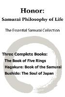 Honor: Samurai Philosophy of Life - The Essential Samurai Collection; The Book of Five Rings, Hagakure: The Way of the Samurai, Bushido: The Soul of Japan. (Paperback)