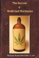 The Secrets of Medicinal Marijuana (Paperback)
