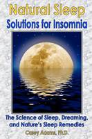 Natural Sleep Solutions for Insomnia: The Science of Sleep, Dreaming, and Nature's Sleep Remedies (Paperback)