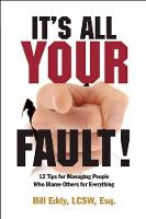 It's All Your Fault!: 12 Tips for Managing People Who Blame Others for Everything (Paperback)