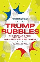 Trump Bubbles: The Dramatic Rise and Fall of High-Conflict Politicians (Paperback)