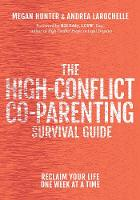 The High-Conflict Co-Parenting Survival Guide: Reclaim Your Life One Week At A Time (Paperback)