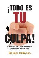 It's All Your Fault! 12 Tips for Managing People Who Blame Others for Everything (Paperback)