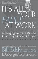 It's All Your Fault at Work!: Managing Narcissists and Other High-Conflict People (Paperback)