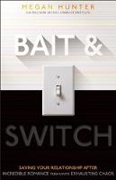 Bait & Switch: Saving Your Relationship After Incredible Romance Turns Into Exhausting Chaos (Paperback)