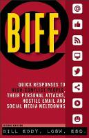 BIFF: Quick Responses to High-Conflict People, Their Personal Attacks, Hostile Email and Social Media Meltdowns (Paperback)