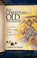 The Christian Old Testament: Looking at the Hebrew Scriptures Through Christian Eyes (Paperback)