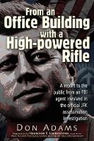 From an Office Building with a High-Powered Rifle: One FBI Agent's View of the JFK Assassination (Paperback)