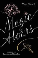 Magic Hours: Essays on Creators and Creation (Paperback)