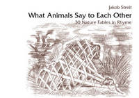 What Animals Say to Each Other: 30 Nature Fables in Rhyme (Paperback)