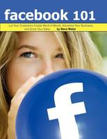Facebook 101: Let Your Customers Create Word of Mouth, Advertise Your Business, and Grow Your Sales (Paperback)