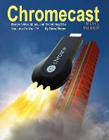 Chromecast Users Manual: Stream Video, Music, and Everything Else You Love to Your TV (Paperback)