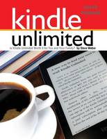 Kindle Unlimited Users Manual: Is Kindle Unlimited Worth It for You and Your Family? (Paperback)
