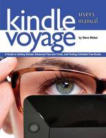 Kindle Voyage Users Manual: A Guide to Getting Started, Advanced Tips and Tricks, and Finding Unlimited Free Books (Paperback)