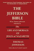 The Jefferson Bible What Thomas Jefferson Selected as the Life and Morals of Jesus of Nazareth (Paperback)
