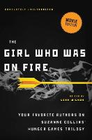 The Girl Who Was on Fire (Movie Edition): Your Favorite Authors on Suzanne Collins' Hunger Games Trilogy (Paperback)