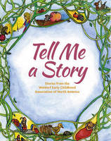 Tell Me A Story: Stories from the Waldorf Early Childhood Association of North America (Paperback)