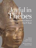 Joyful in Thebes: Egyptological Studies in Honor of Betsy M. Bryan - Material and Visual Culture of Ancient Egypt (Hardback)